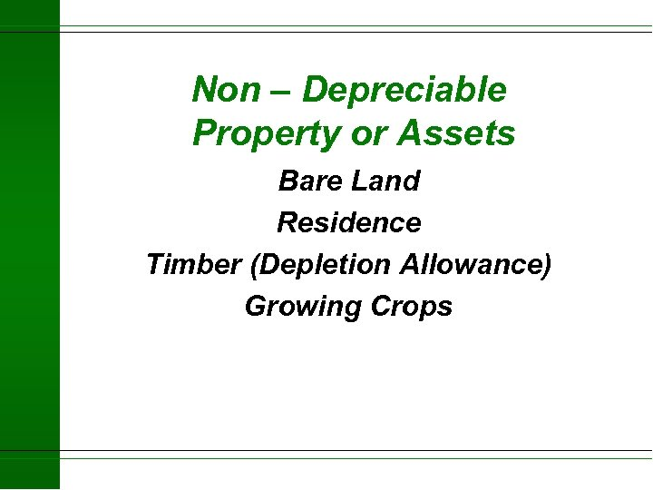 Non – Depreciable Property or Assets Bare Land Residence Timber (Depletion Allowance) Growing Crops