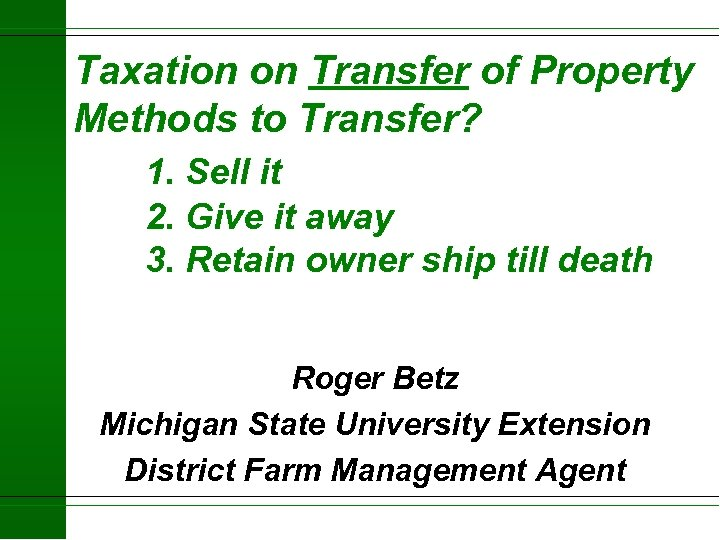 Taxation on Transfer of Property Methods to Transfer? 1. Sell it 2. Give it
