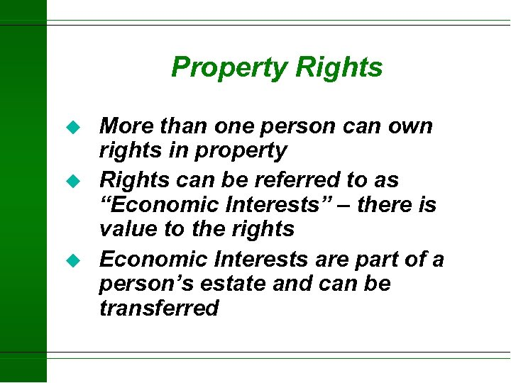 Property Rights u u u More than one person can own rights in property