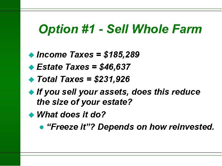 Option #1 - Sell Whole Farm u Income Taxes = $185, 289 u Estate
