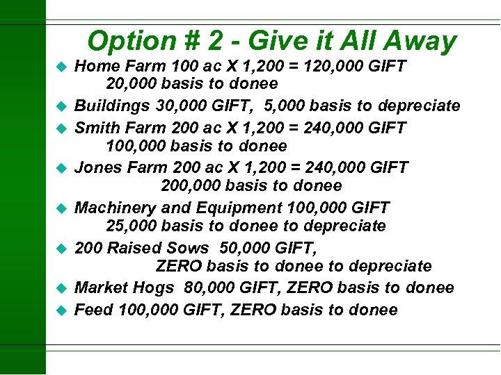 Option # 2 - Give it All Away u u u u Home Farm