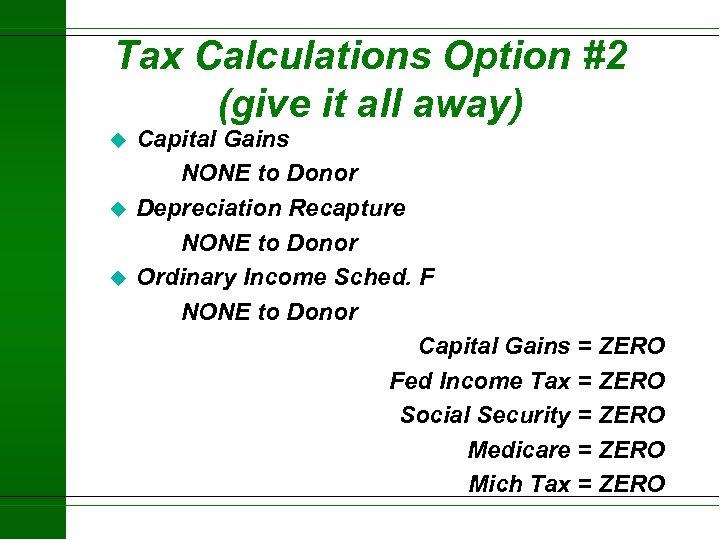 Tax Calculations Option #2 (give it all away) u u u Capital Gains NONE