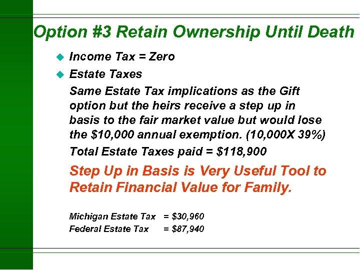 Option #3 Retain Ownership Until Death u u Income Tax = Zero Estate Taxes