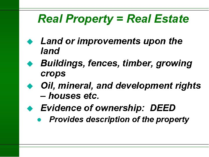 Real Property = Real Estate u u Land or improvements upon the land Buildings,