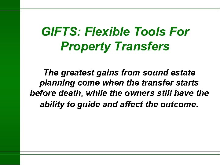 GIFTS: Flexible Tools For Property Transfers The greatest gains from sound estate planning come