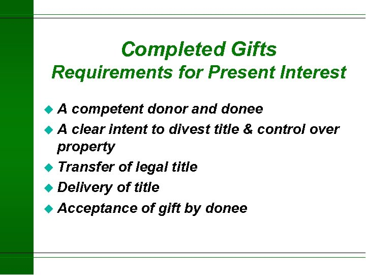 Completed Gifts Requirements for Present Interest u. A competent donor and donee u A