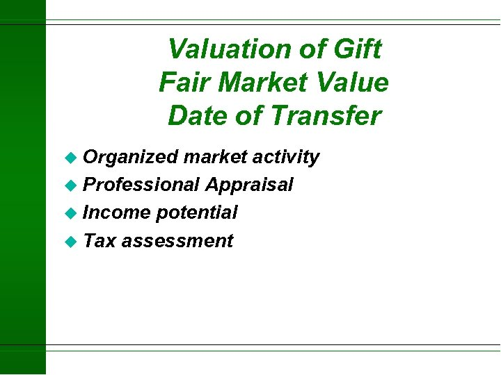 Valuation of Gift Fair Market Value Date of Transfer u Organized market activity u