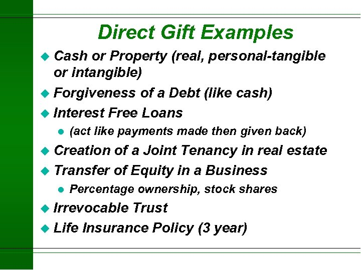 Direct Gift Examples u Cash or Property (real, personal-tangible or intangible) u Forgiveness of