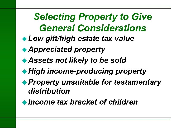 Selecting Property to Give General Considerations u Low gift/high estate tax value u Appreciated
