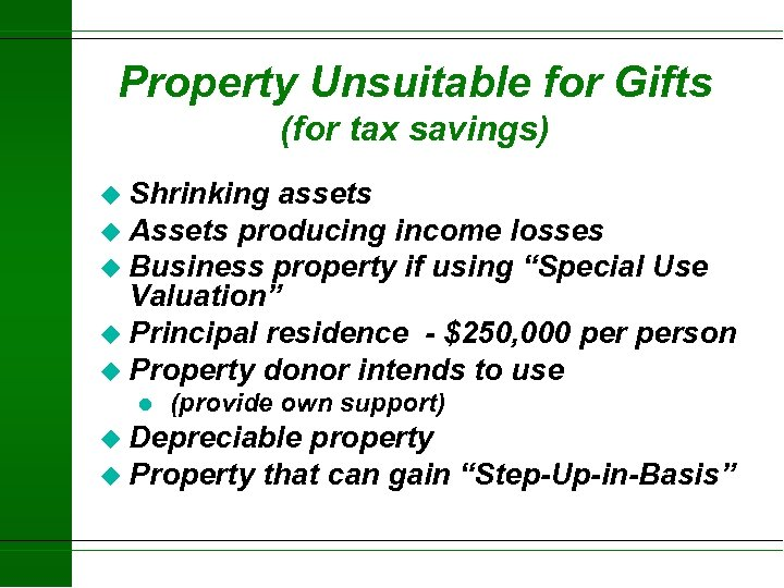 Property Unsuitable for Gifts (for tax savings) u Shrinking assets u Assets producing income