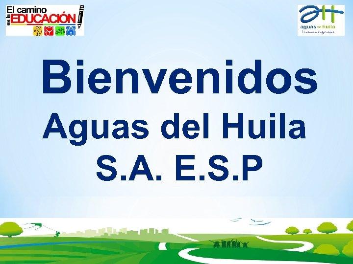 Bienvenidos Aguas del Huila S. A. E. S. P