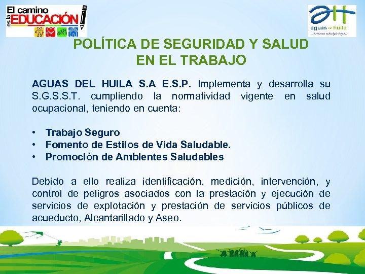 POLÍTICA DE SEGURIDAD Y SALUD EN EL TRABAJO AGUAS DEL HUILA S. A E.