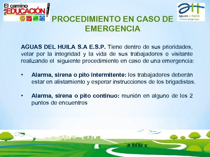 PROCEDIMIENTO EN CASO DE EMERGENCIA AGUAS DEL HUILA S. A E. S. P. Tiene