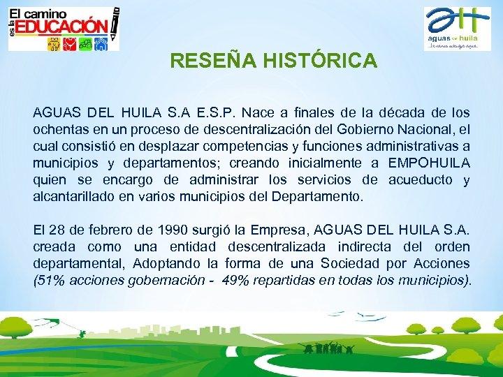 RESEÑA HISTÓRICA AGUAS DEL HUILA S. A E. S. P. Nace a finales de