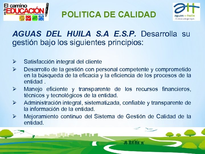 POLITICA DE CALIDAD AGUAS DEL HUILA S. A E. S. P. Desarrolla su gestión