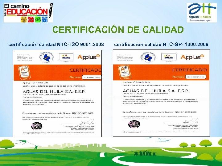 CERTIFICACIÓN DE CALIDAD certificación calidad NTC- ISO 9001: 2008 certificación calidad NTC-GP- 1000: 2009