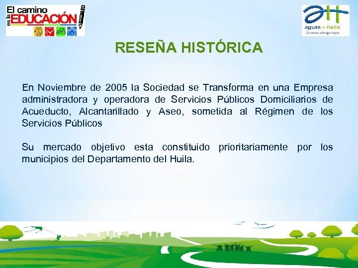 RESEÑA HISTÓRICA En Noviembre de 2005 la Sociedad se Transforma en una Empresa administradora