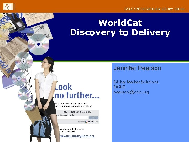 OCLC Online Computer Library Center World. Cat Discovery to Delivery Jennifer Pearson Global Market