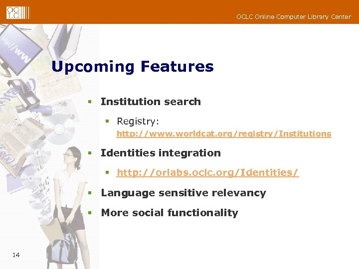 OCLC Online Computer Library Center Upcoming Features § Institution search § Registry: http: //www.