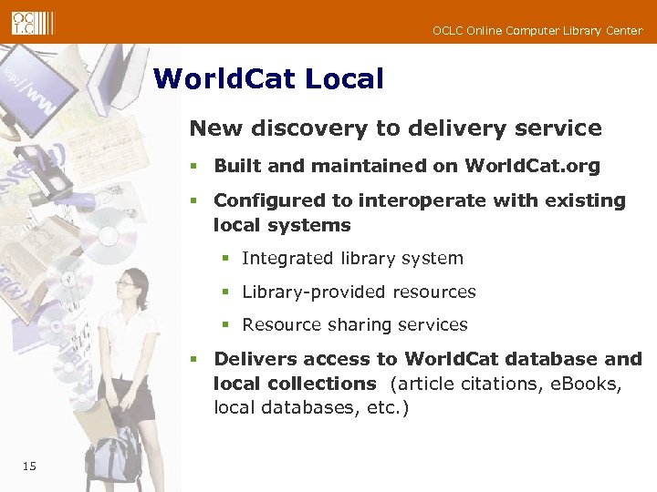 OCLC Online Computer Library Center World. Cat Local New discovery to delivery service §