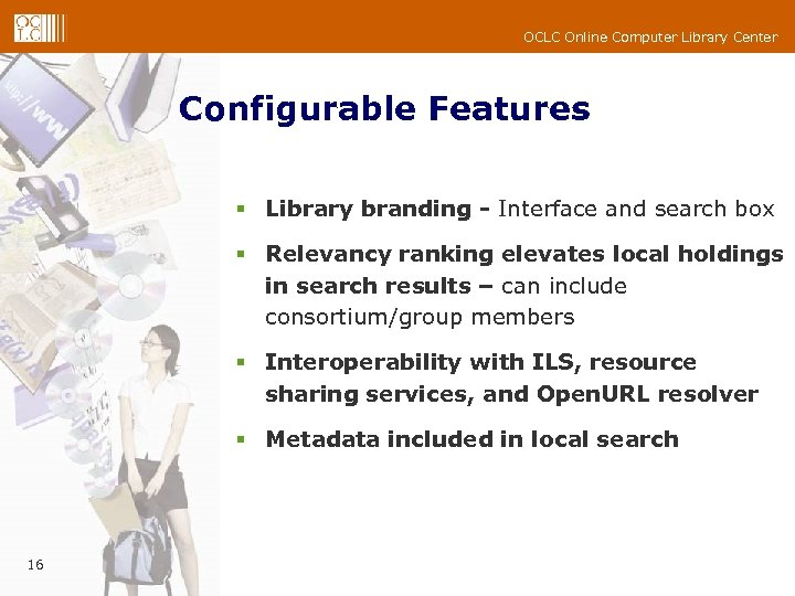 OCLC Online Computer Library Center Configurable Features § Library branding - Interface and search