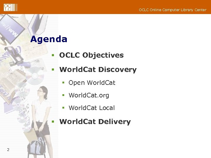 OCLC Online Computer Library Center Agenda § OCLC Objectives § World. Cat Discovery §