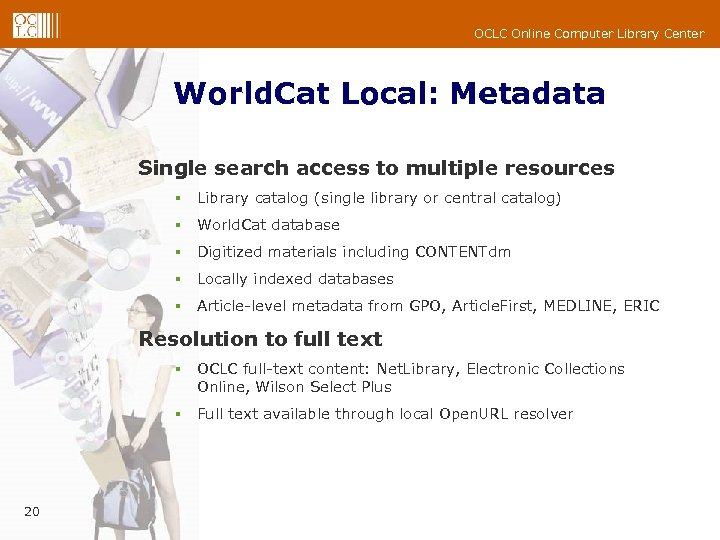OCLC Online Computer Library Center World. Cat Local: Metadata Single search access to multiple