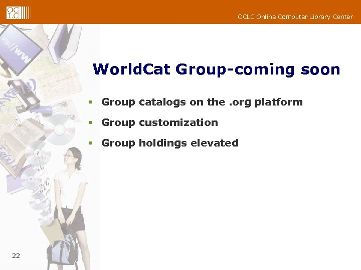 OCLC Online Computer Library Center World. Cat Group-coming soon § Group catalogs on the.