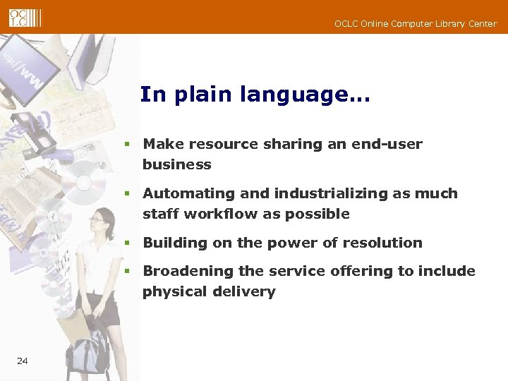OCLC Online Computer Library Center In plain language… § Make resource sharing an end-user
