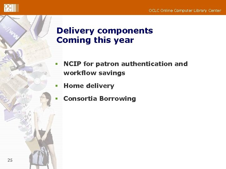 OCLC Online Computer Library Center Delivery components Coming this year § NCIP for patron