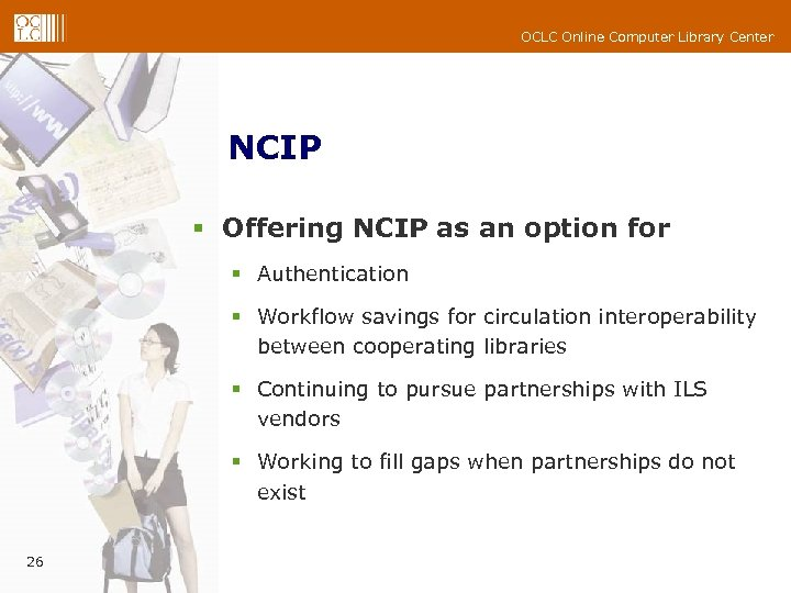 OCLC Online Computer Library Center NCIP § Offering NCIP as an option for §