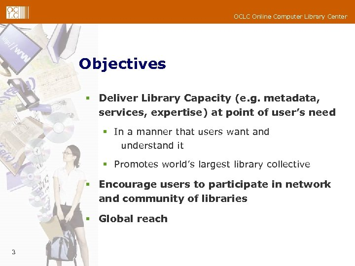 OCLC Online Computer Library Center Objectives § Deliver Library Capacity (e. g. metadata, services,