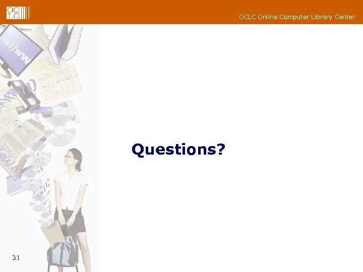 OCLC Online Computer Library Center Questions? 31