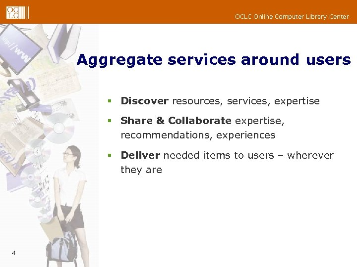 OCLC Online Computer Library Center Aggregate services around users § Discover resources, services, expertise