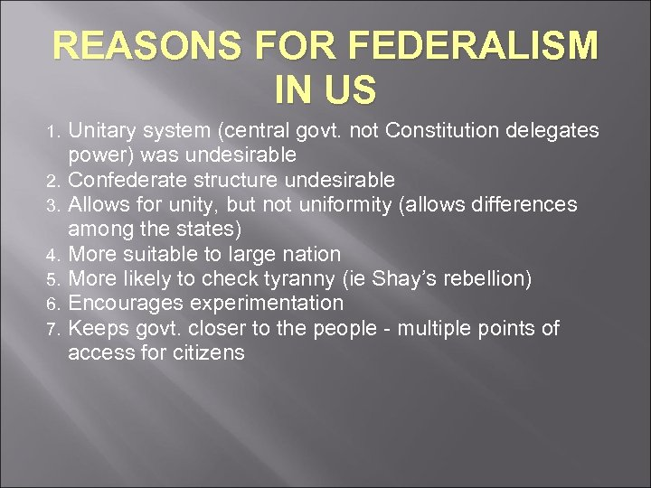 REASONS FOR FEDERALISM IN US 1. 2. 3. 4. 5. 6. 7. Unitary system