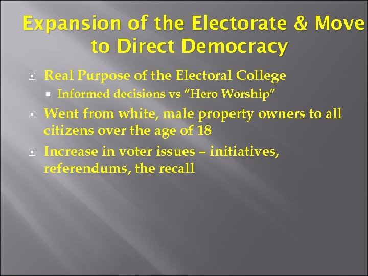 Expansion of the Electorate & Move to Direct Democracy Real Purpose of the Electoral