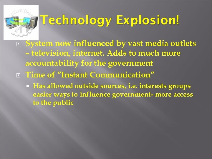 Technology Explosion! System now influenced by vast media outlets – television, internet. Adds to