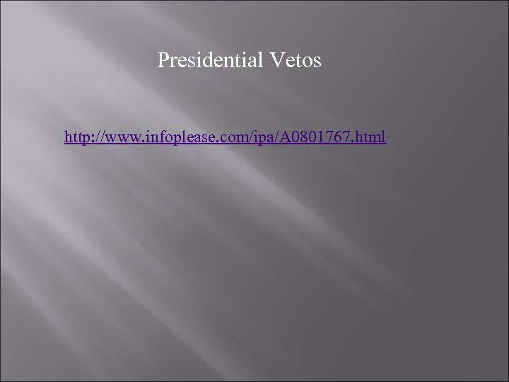Presidential Vetos http: //www. infoplease. com/ipa/A 0801767. html