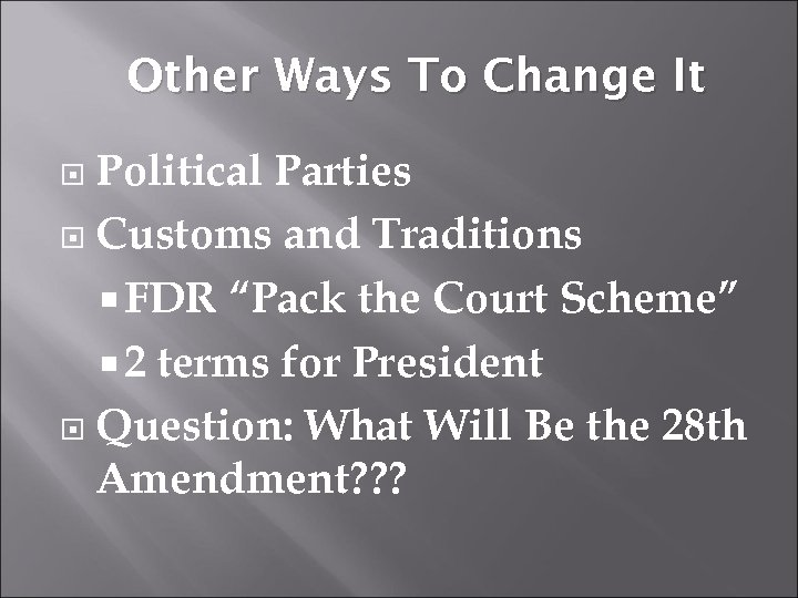 "Other Ways To Change It Political Parties Customs and Traditions FDR ""Pack the Court"