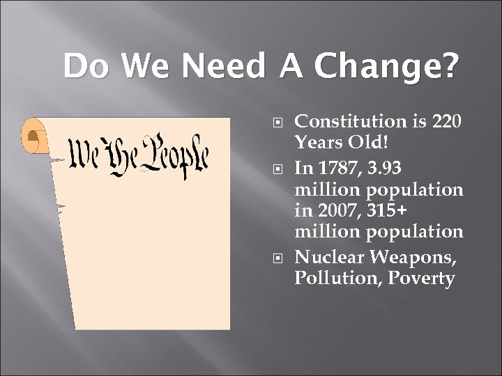 Do We Need A Change? Constitution is 220 Years Old! In 1787, 3. 93