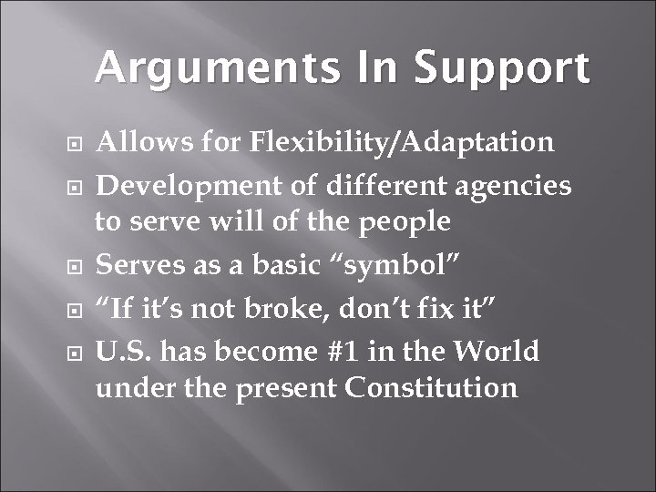 Arguments In Support Allows for Flexibility/Adaptation Development of different agencies to serve will of