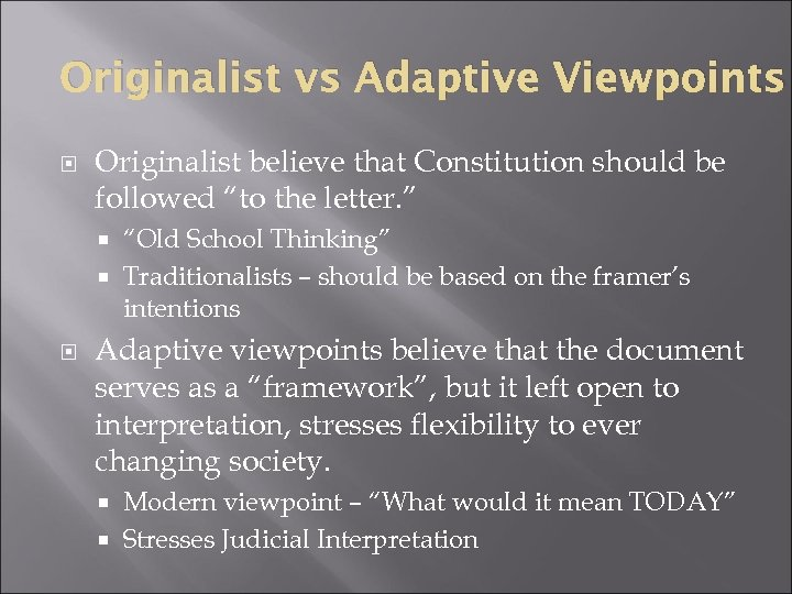 "Originalist vs Adaptive Viewpoints Originalist believe that Constitution should be followed ""to the letter."