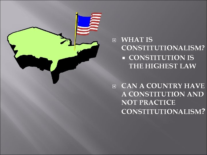 WHAT IS CONSTITUTIONALISM? CONSTITUTION IS THE HIGHEST LAW CAN A COUNTRY HAVE A