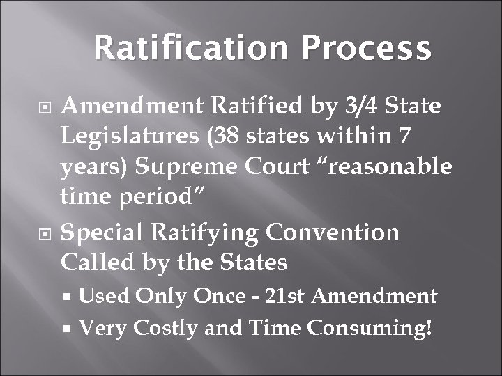 Ratification Process Amendment Ratified by 3/4 State Legislatures (38 states within 7 years) Supreme