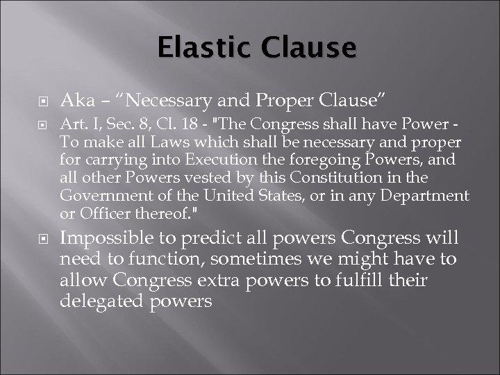 "Elastic Clause Aka – ""Necessary and Proper Clause"" Art. I, Sec. 8, Cl. 18"