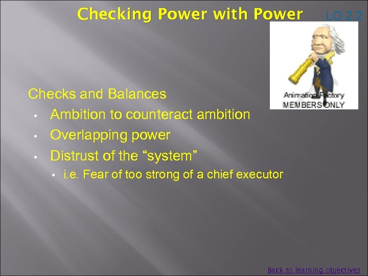 Checking Power with Power LO 2. 2 Checks and Balances • Ambition to counteract