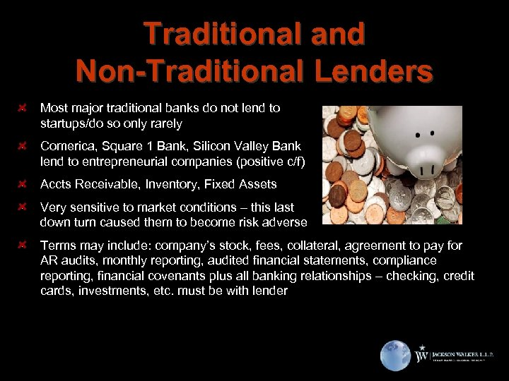 Traditional and Non-Traditional Lenders Most major traditional banks do not lend to startups/do so