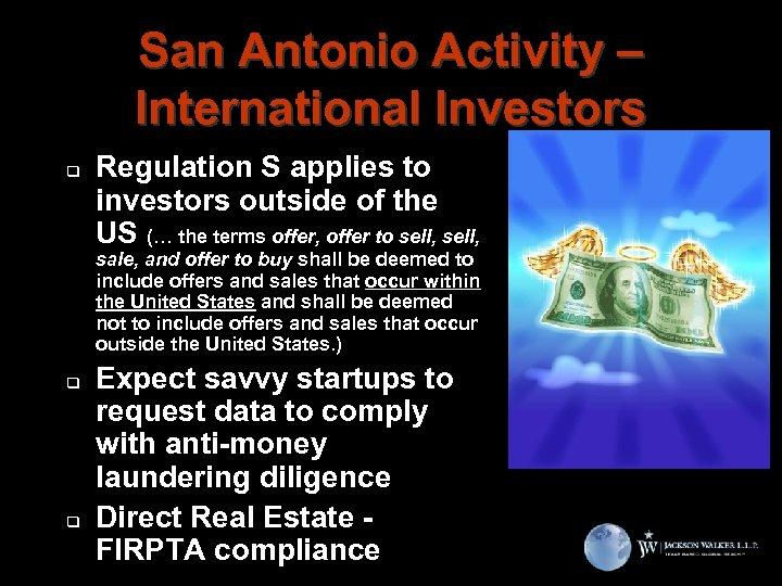San Antonio Activity – International Investors q Regulation S applies to investors outside of