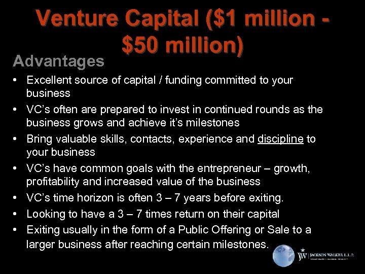 Venture Capital ($1 million $50 million) Advantages • Excellent source of capital / funding