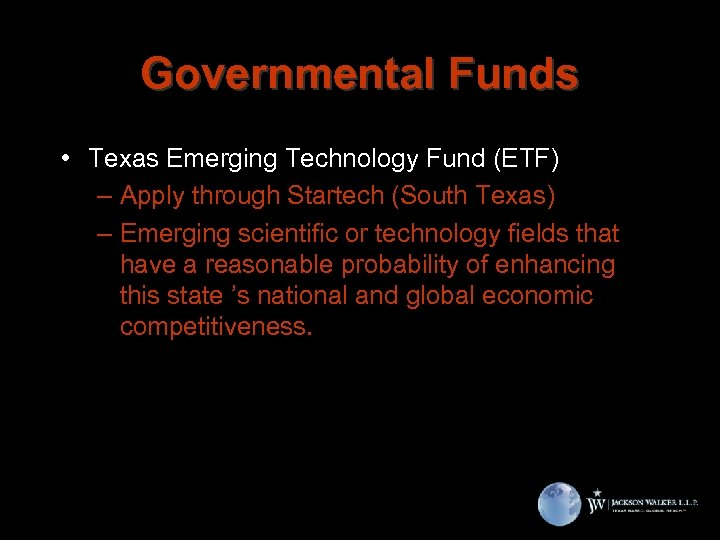 Governmental Funds • Texas Emerging Technology Fund (ETF) – Apply through Startech (South Texas)